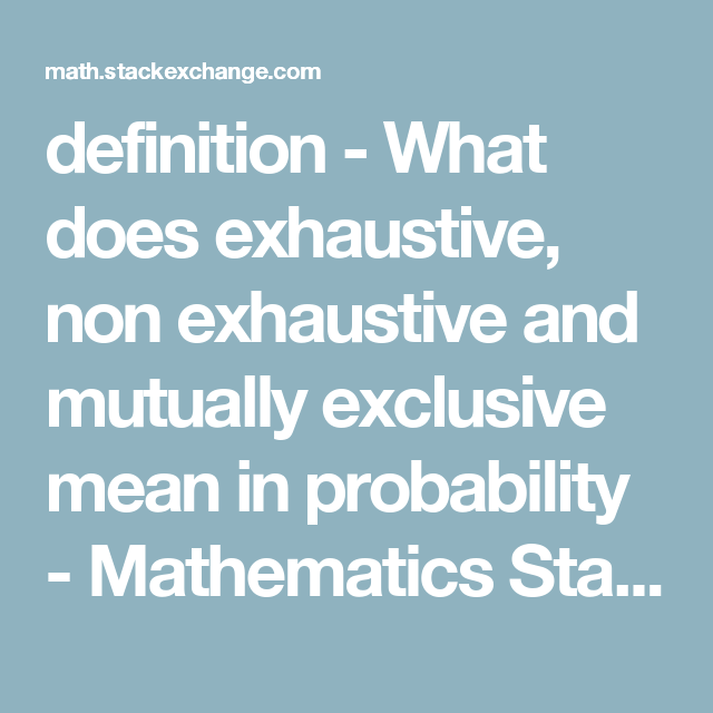 Superb Definition   What Does Exhaustive, Non Exhaustive And Mutually Exclusive  Mean In Probability   Mathematics