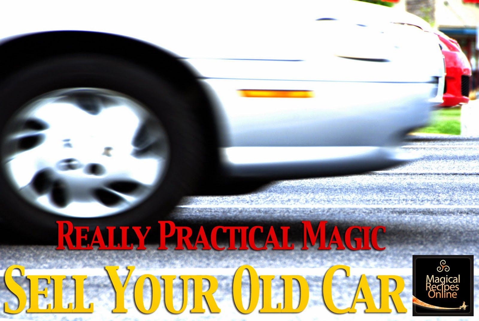 Really Practical Magic:<b> a Spell to Sell your Old car </b> with a ...