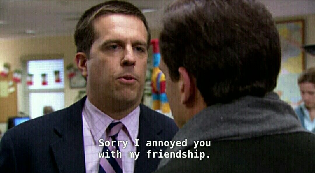 Sorry I Annoyed You With My Friendship With Images Best Office Quotes Office Quotes Office Quotes Funny