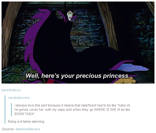 Being evil takes planning. Maleficent is the Queen of Planning boom ta da!!