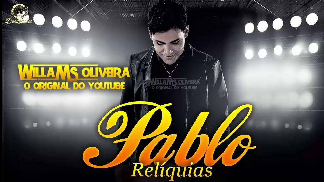 Pablo As Melhores Reliquias Reliquias Youtube O Melhor De Mim