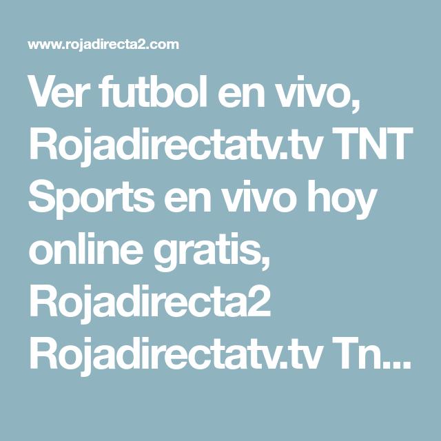 Ver Futbol En Vivo Rojadirectatv Tv Tnt Sports En Vivo Hoy Online Gratis Rojadirecta2 Rojadirectatv Tv Tnt Sports Futbol Futbol En Vivo Ver Futbol Futbol Hoy