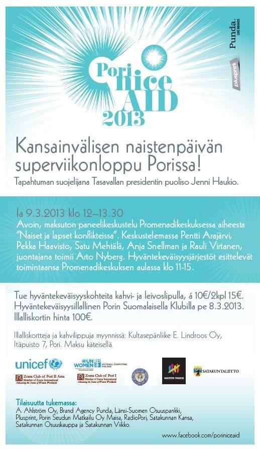 """8.-9.3.2013 Porissa järjestetään Kansainvälisen naistenpäivän merkeissä Pori NiceAID 2013 -tapahtuma  8.-9.3.2013, jonka suojelijana toimii Tasavallan presidentin puoliso Jenni Haukio.     Kaksipäiväisen tapahtuman tavoitteena on tehdä näkyväksi naisten ja lasten hätää kaukana ja lähellä sekä keskustella erilaisista tavoista auttaa. Tapahtuman sloganina on """"Meitä kaikkia tarvitaan""""."""