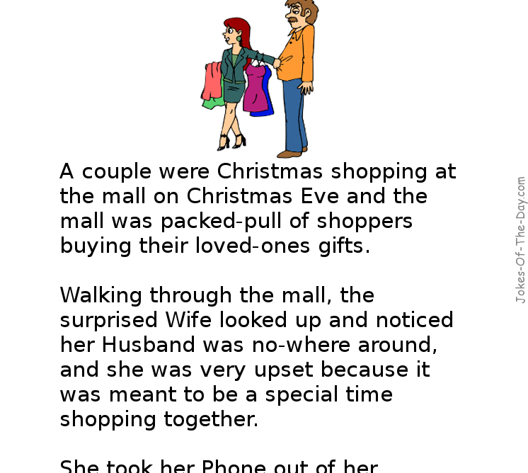 A Husband And Wife Go Christmas Shopping Together The Womans Loses Her Husband In The Crowd And Phones Him Long Joke O Husband Humor Wife Jokes Latest Jokes