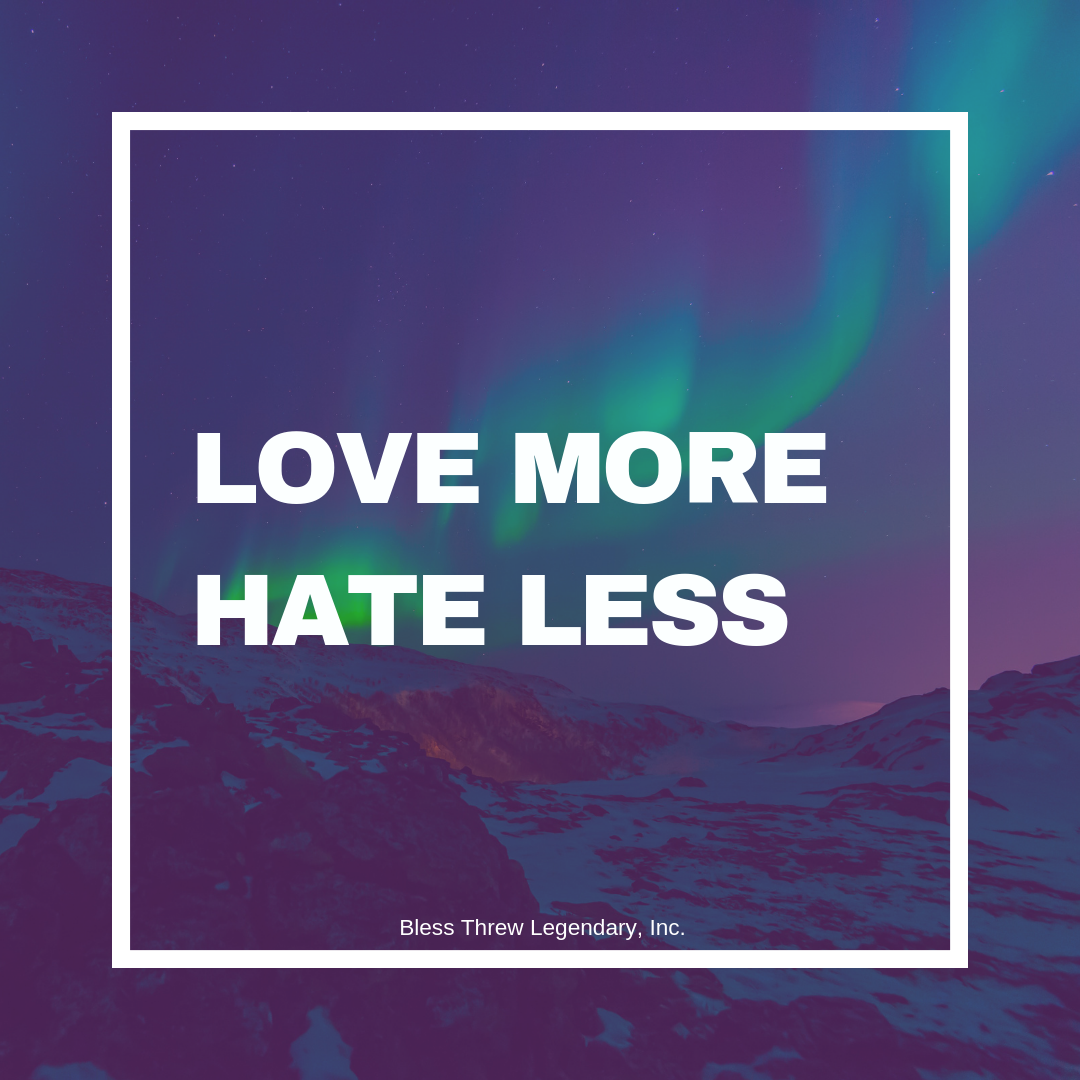 Spread love not hate. #loveyourenemies #loveyourself #loveyourneighbor