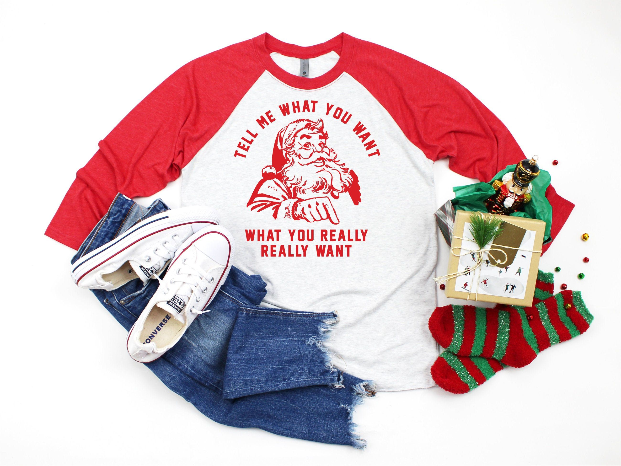 So tell me what you want funny Christmas raglan shirt