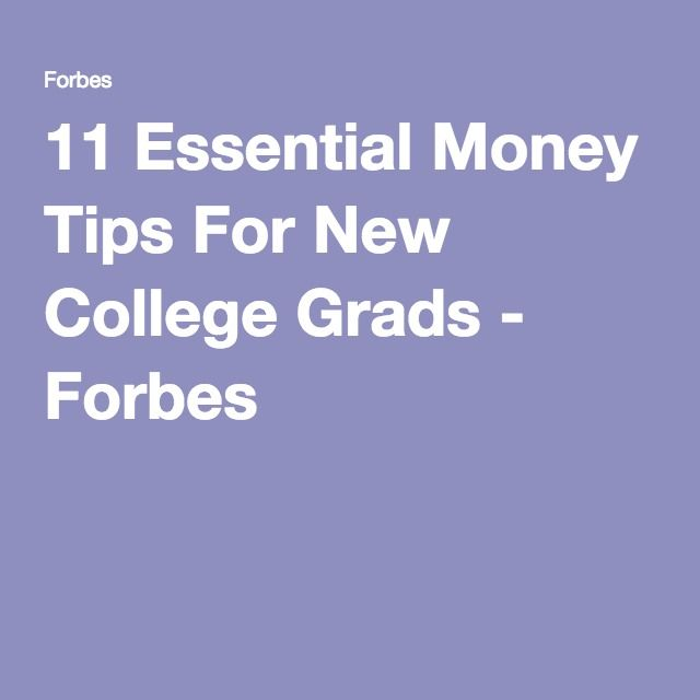 11 Essential Money Tips For New College Grads - Forbes