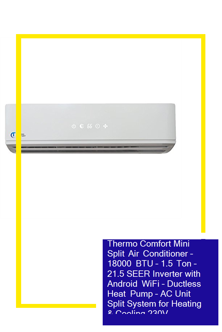 Thermo Comfort Mini Split Air Conditioner 18000 Btu 1 5 Ton 21 5 Seer Inverter With Android Wifi Ductless Heat Pump Ac Unit Split Syst Ductless Heat Pump Heat Pump Heat Pump System