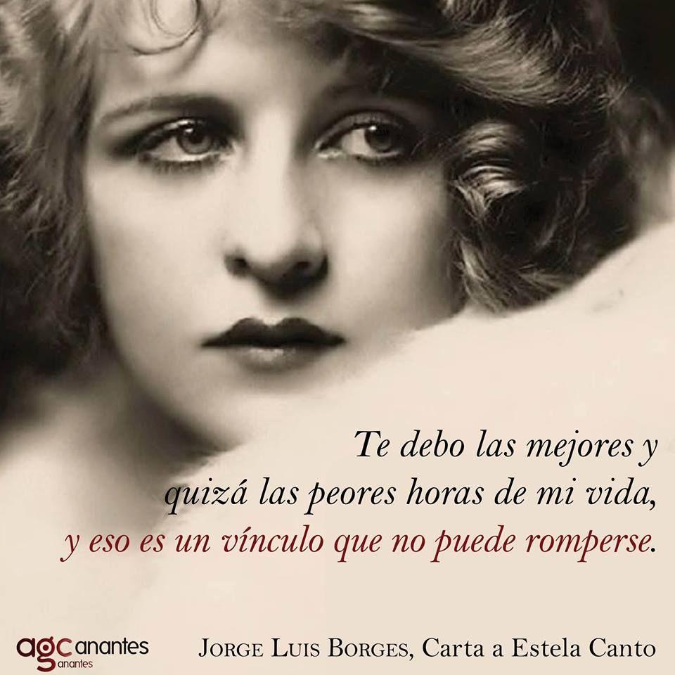 """Jorge Luis Borges: """"Te debo las mejores y quizá las peores horas de mi vida, y eso es un vínculo que no puede romperse"""". —"""