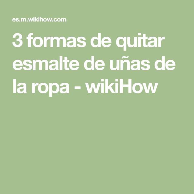 3 formas de quitar esmalte de uñas de la ropa - wikiHow | Ideas ...