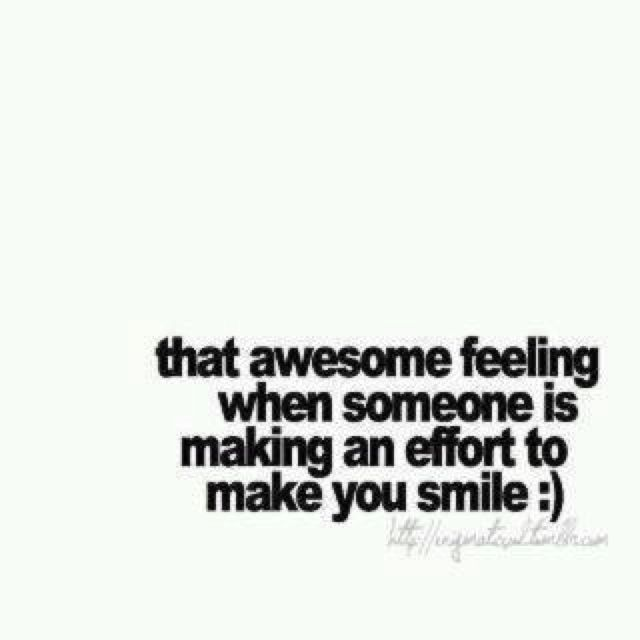 That Awesome Feeling When Someone Is Making An Effort To Make You