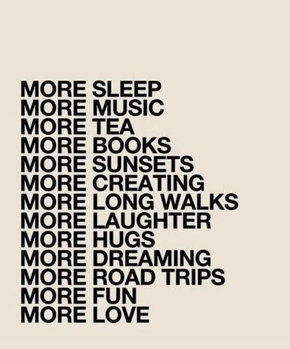 More Sleep More Music More Tea More Books More Sunsets More