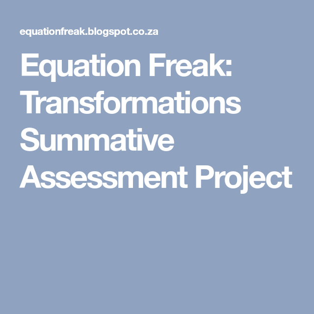 Equation Freak: Transformations Summative Assessment Project   maths ...