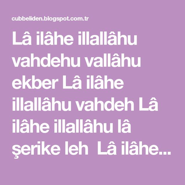 La Ilahe Illallahu Vahdehu Vallahu Ekber La Ilahe Illallahu Vahdeh La Ilahe Illallahu La Serike Leh La Ilahe Illallahu Lehul Mulku Ve Lehul Hamd L Dualar Beste