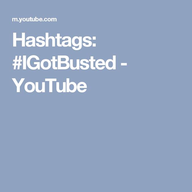 Hashtags: #IGotBusted - YouTube