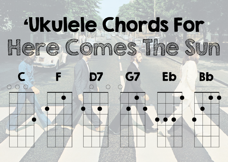 Here Comes The Sun Ukulele Chords By The Beatles Ukuleles Music