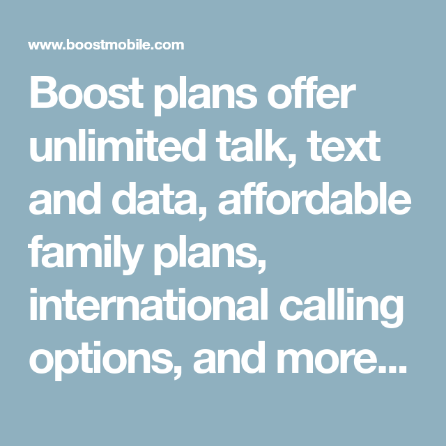 Boost plans offer unlimited talk, text and data, affordable