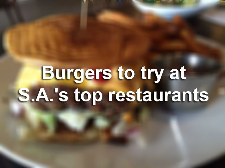 Burgers To Try At San Antonio S Top Restaurants In 2017