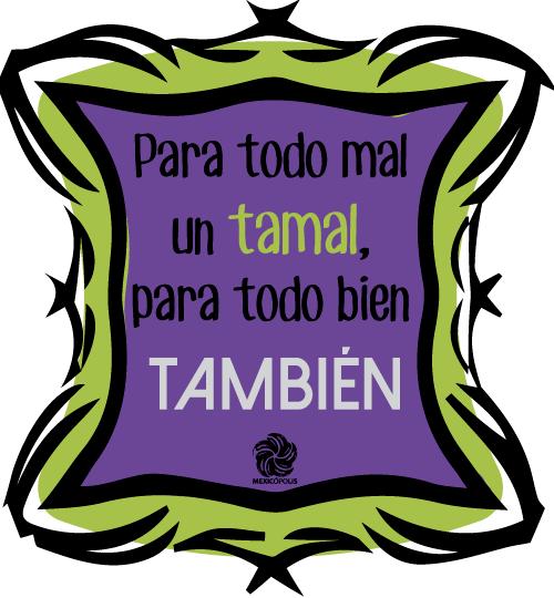 Para todo mal un tamal, para todo bien también, #dichosyrefranes #Mexicopolis