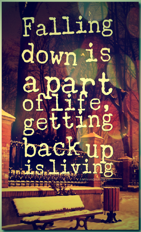 Falling Down Is A Part Of Life Getting Back Up Is Living