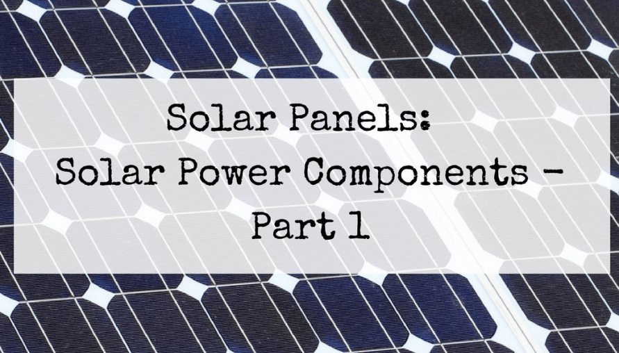 Solar Panels Solar Power Components Part 1 Of 4 Solar Panels 100 Watt Solar Panel Solar