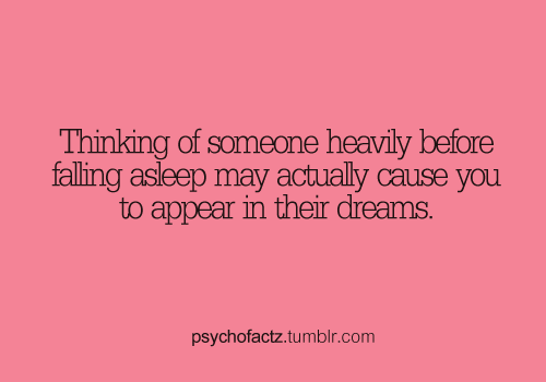 Next time someone tells you that they dreamt of you--think back ...