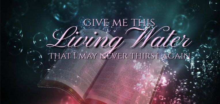 """John 4:13 Jesus said to her, """"Everyone who drinks of this water will be thirsty again, 14 but whoever drinks of the water that I will give him will never be thirsty again.[b] The water that I will give him will become in him a spring of water welling up to eternal life."""" 15 The woman said to him, """"Sir, give me this water, so that I will not be thirsty or have to come here to draw water."""""""