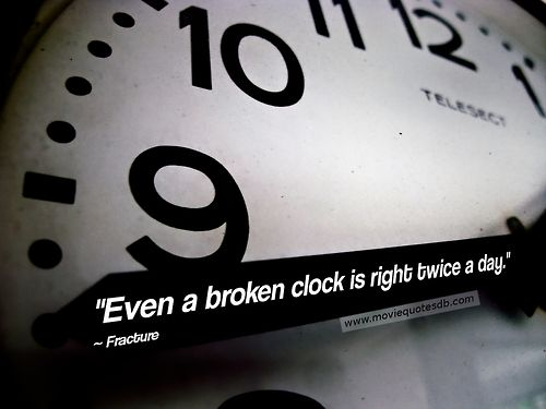 Even A Broken Clock Is Right Twice A Day Fracture Say Again