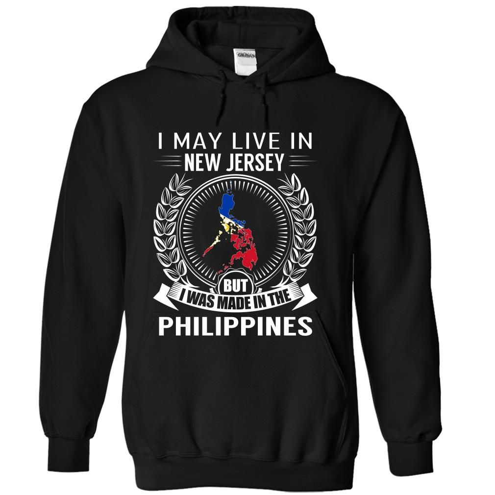 I May Live in New Jersey But I Was Made in the Philippines (New) - T-Shirt, Hoodie, Sweatshirt
