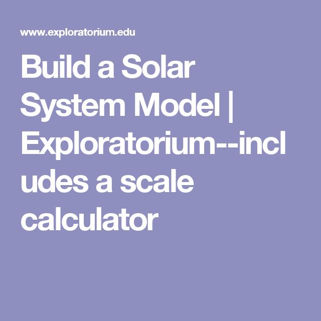 Build A Solar System Model Exploratorium Includes A Scale Calculator Solar System Model Build A Solar System Solar System