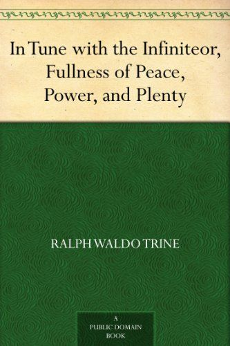 In Tune With The Infinite Or Fullness Of Peace Power And Plenty By Trine Ralph Waldo Public Domain Books Books Kindle Books
