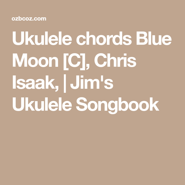 Ukulele chords Blue Moon [C], Chris Isaak,   Jim\'s Ukulele Songbook ...