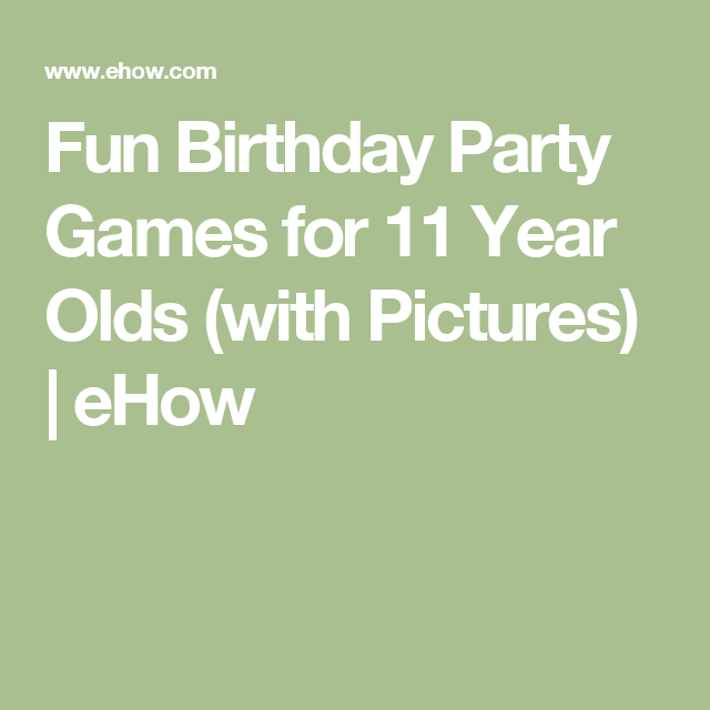 Fun Birthday Party Games For 11 Year Olds Ehow Com Fun Birthday Party Birthday Party Games Birthday Fun