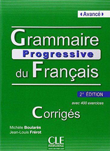 Grammaire Progressive Du Francais Niveau Avance Avec 400 Exercices Corriges Amazon De Michele Boulares Jean Louis Fr Franzosische Grammatik Bucher Lesen