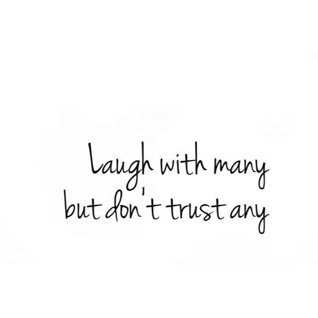 Laugh With Many But Don T Trust Any Dont Trust Quotes Trust Quotes Trust People Quotes