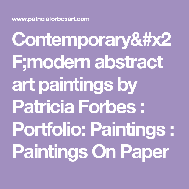 Contemporary/modern abstract art paintings by Patricia Forbes  : Portfolio: Paintings : Paintings On Paper