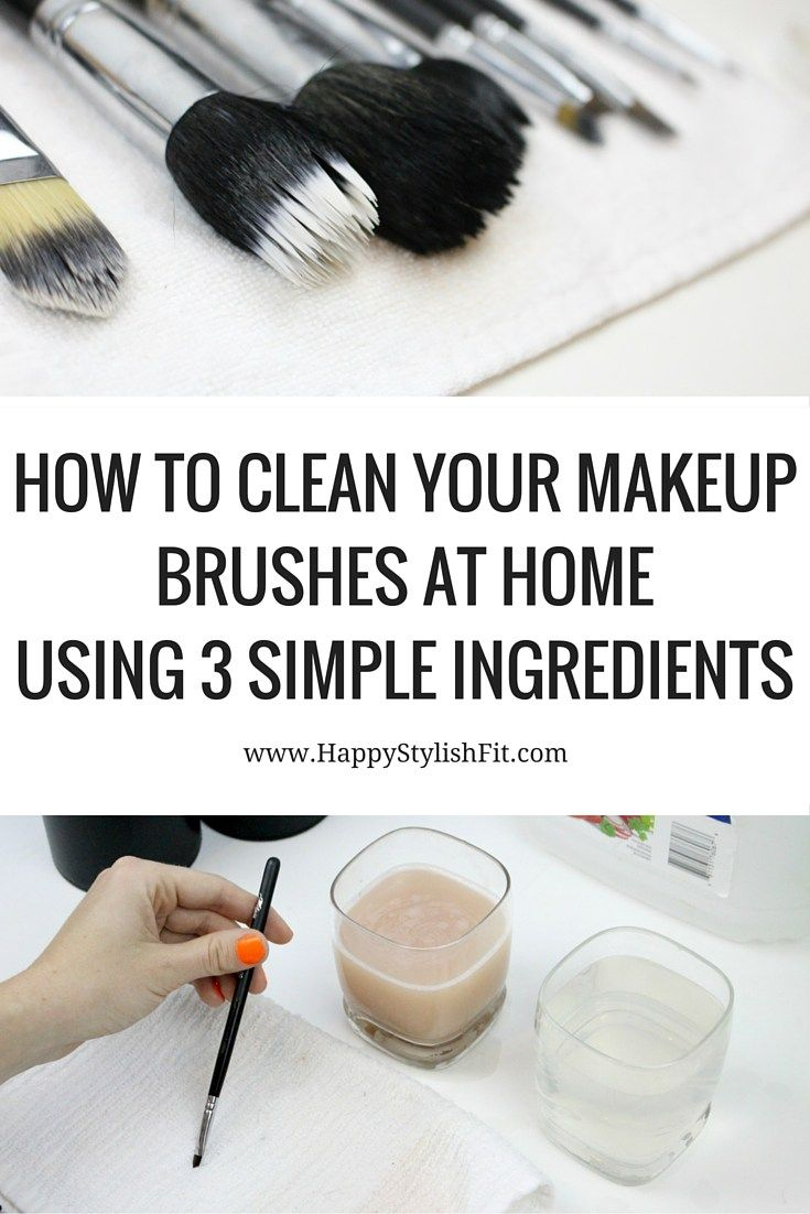 How to clean your makeup brushes at home using 3 simple, safe ingredients - Happy Stylish Fit
