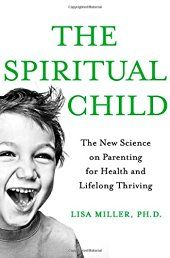 The Spiritual Child: The New Science on Parenting for Health and Lifelong…