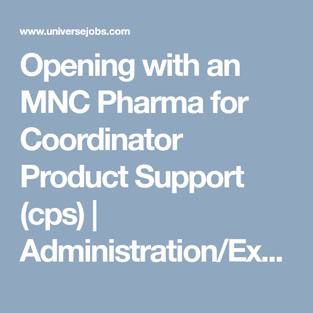 Opening With An Mnc Pharma For Coordinator Product Support Cps