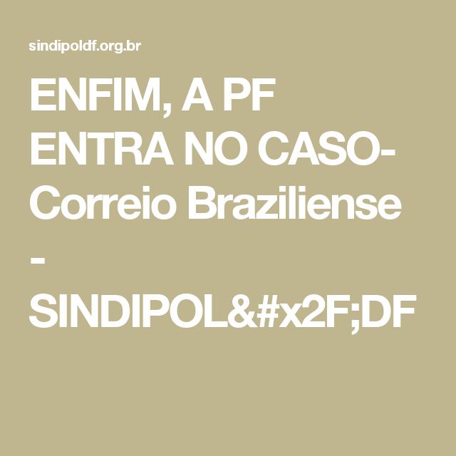 ENFIM, A PF ENTRA NO CASO- Correio Braziliense - SINDIPOL/DF
