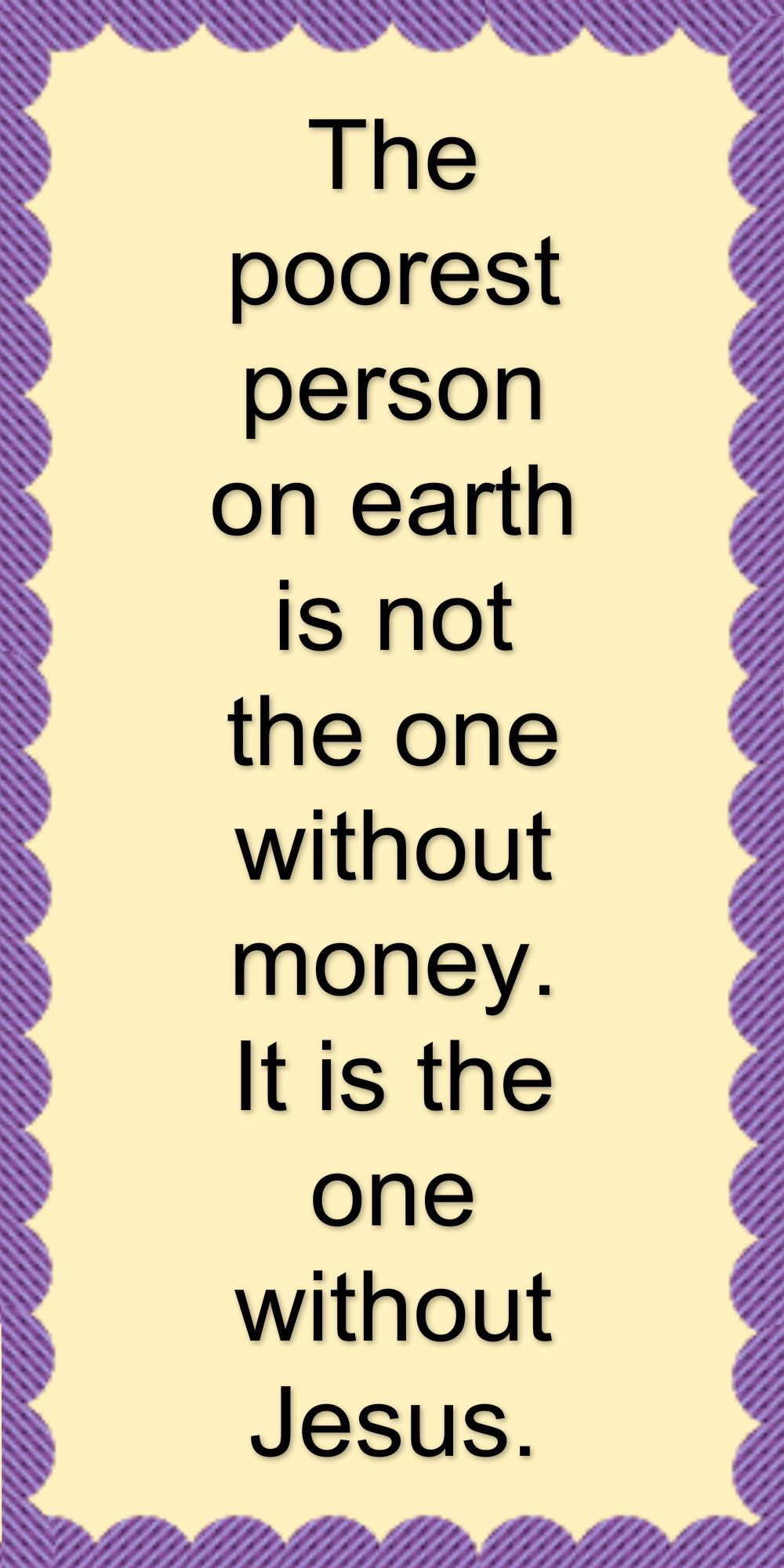 The Poorest Person On Earth Is Not The One Without Money It Is - The poorest person on earth