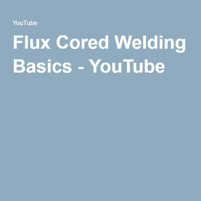 Flux Cored Welding Basics - YouTube | Steel | Pinterest | Flux core ...