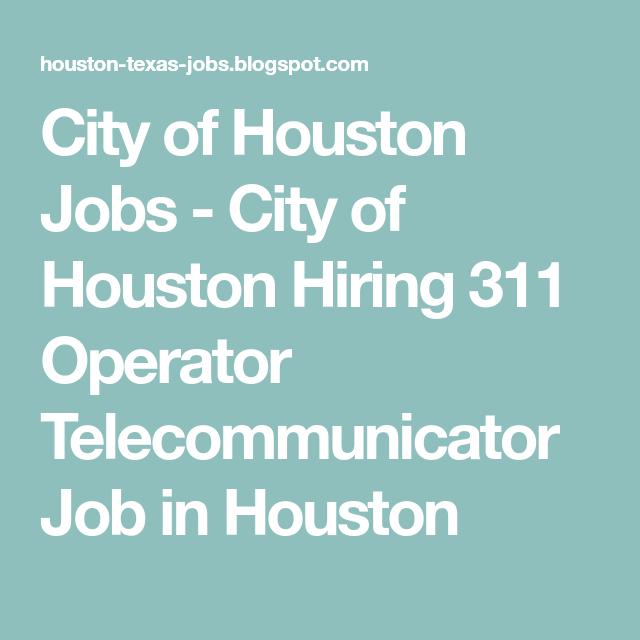 City Of Houston Jobs City Of Houston Hiring 311 Operator