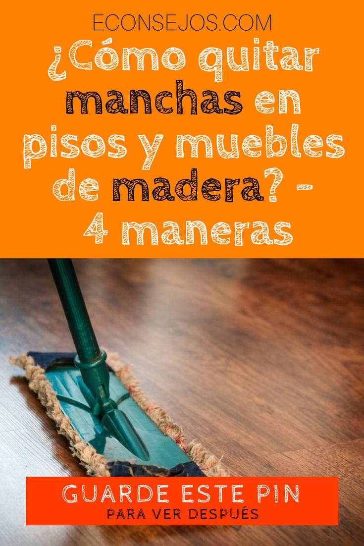 C mo quitar manchas en pisos y muebles de madera 4 maneras limpieza limpiar madera - Como quitar rayones del piso vinilico ...