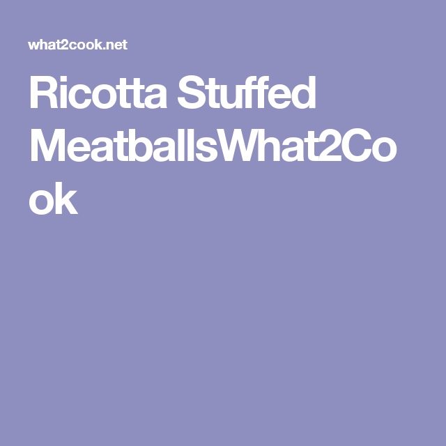 Ricotta Stuffed MeatballsWhat2Cook