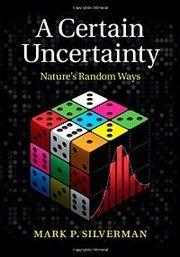 A certain uncertainty : nature's random ways / Mark P. Silverman. / QC 174.8 S55