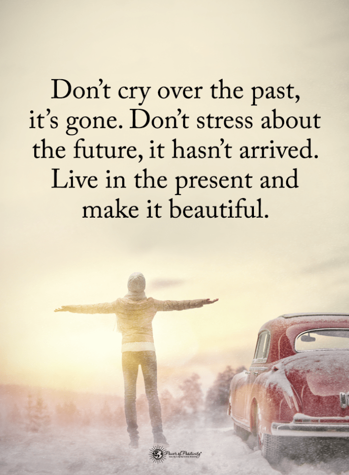 Quotes Don T Cry Over The Past It S Gone Don T Stress About The Future It Hasn T Arrived Live In The P Past And Future Quotes Be Present Quotes Past Quotes