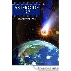 Asteroide 127 (Long Stories SF - I Classici) eBook: Edgar Wallace, Luca Oleastri: Amazon.it: Kindle Store