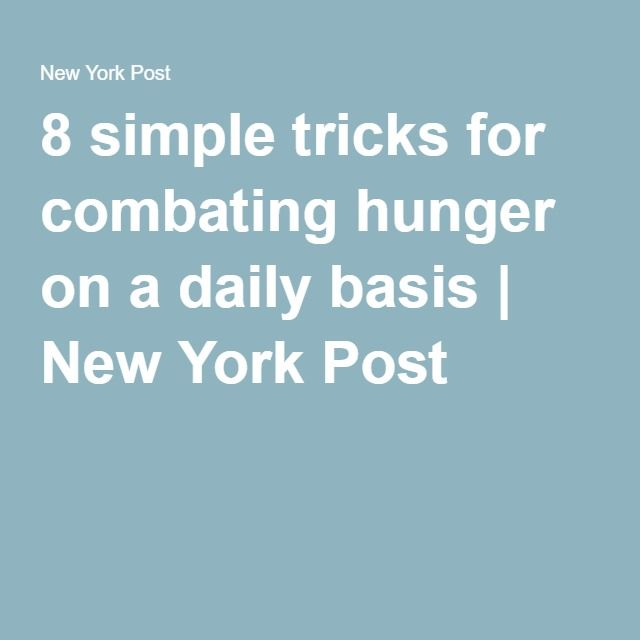 8 simple tricks for combating hunger on a daily basis | New York Post