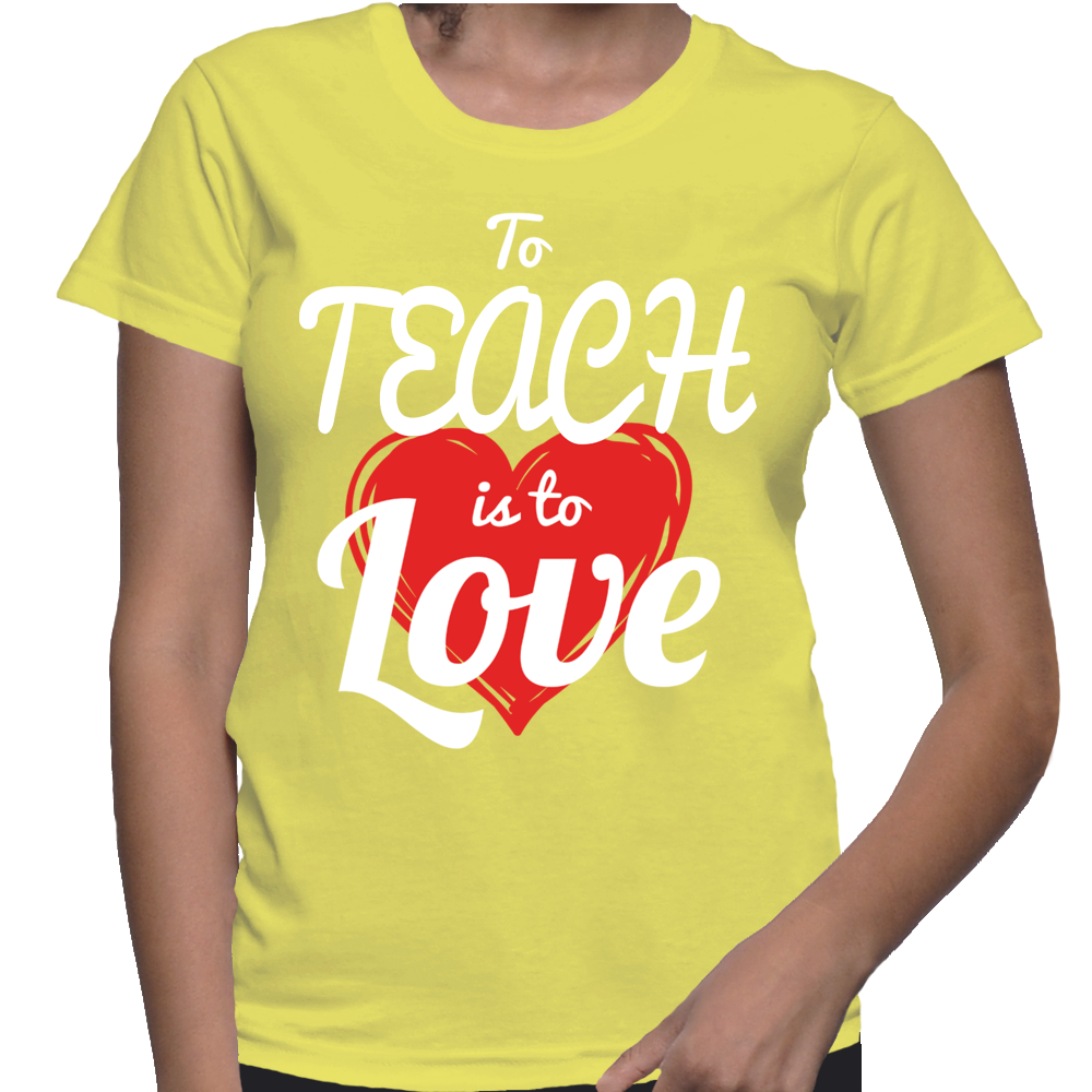 To Teach Is To Love T-Shirt